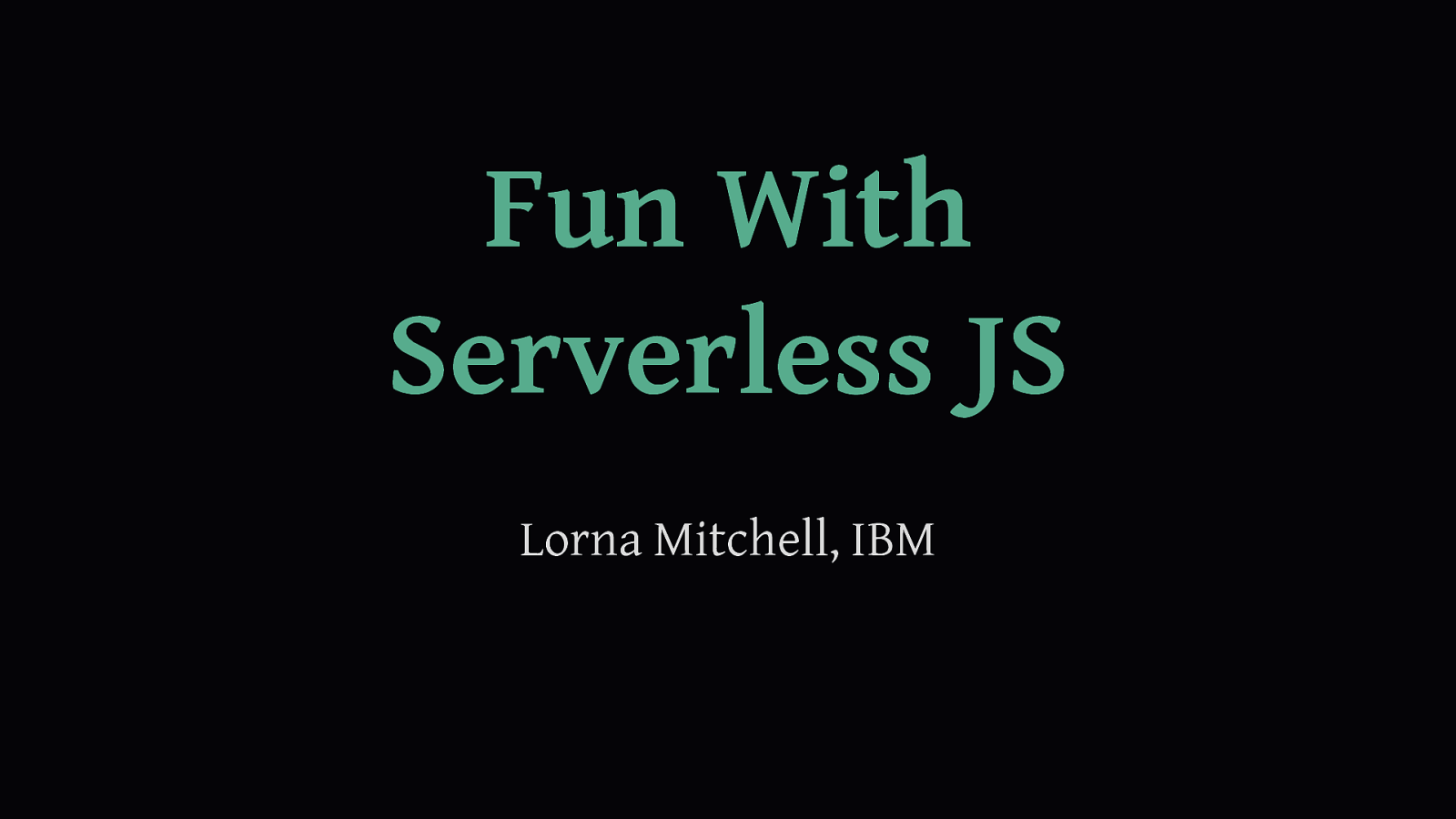 Fun With Serverless JS