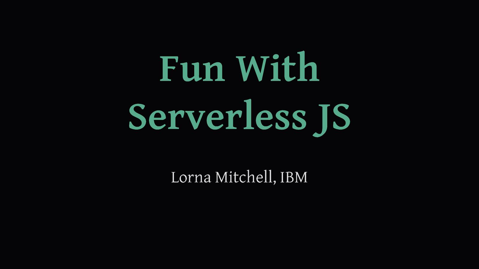 Fun With ServerlessJS