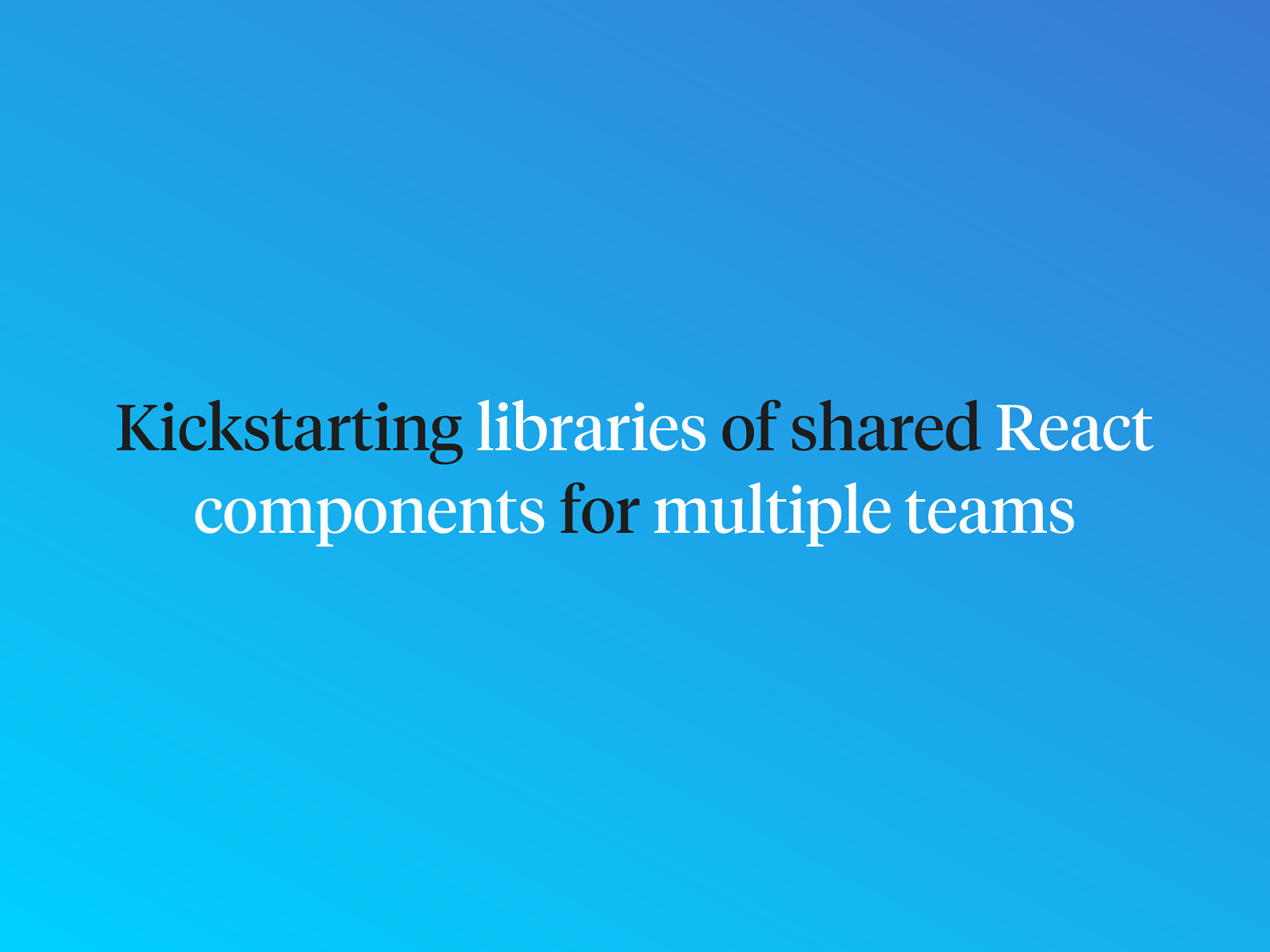 Kickstarting libraries of shared React components for multiple teams