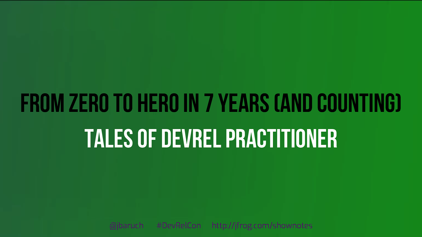From Zero to Hero in 7 years (and counting). Tales of DevRel Practitioner.