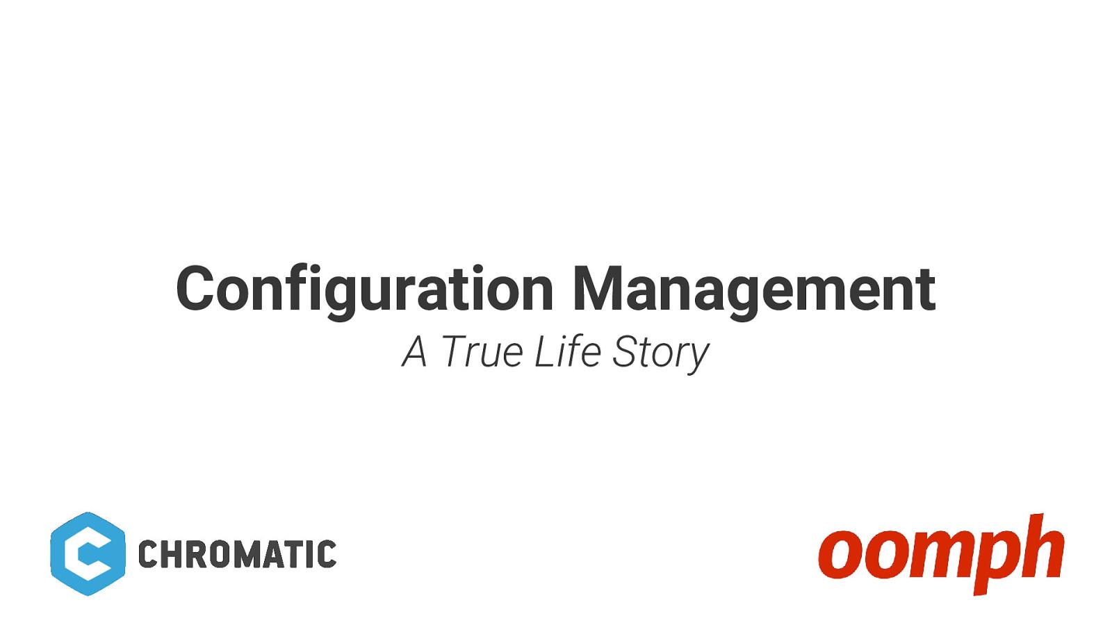 Configuration Management: True Life Stories