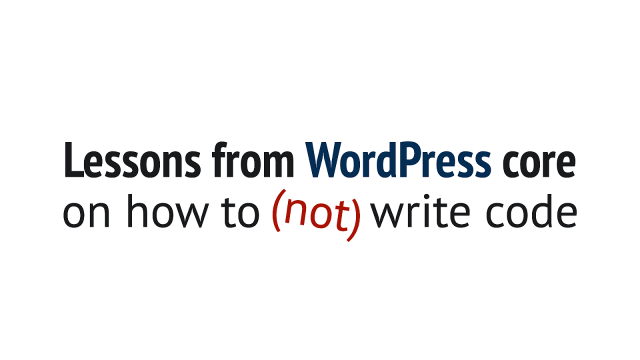 Lessons from WordPress core on how to (not) write code