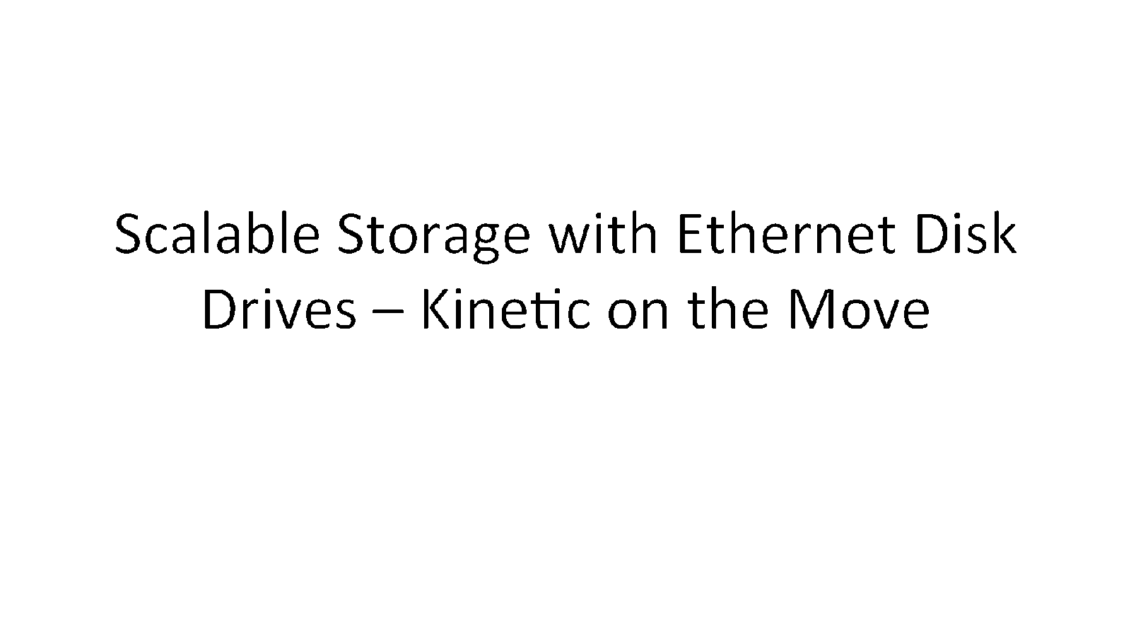 Scalable Storage With Ethernet Disk Drives - Kinetic On the Move