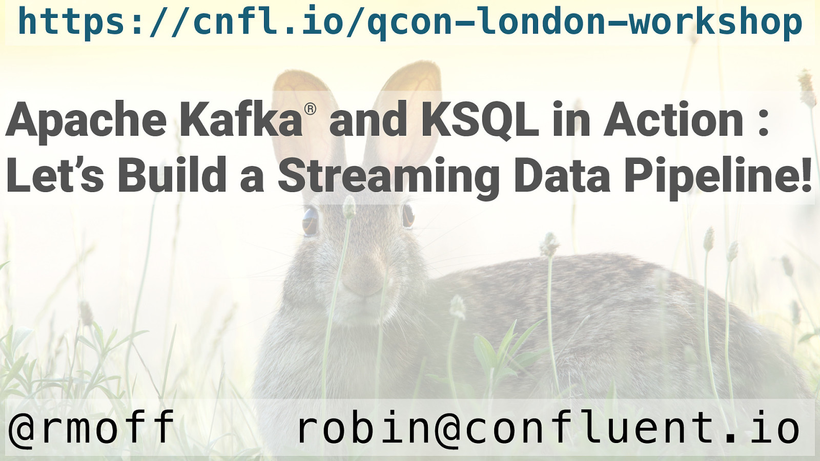 QCon Workshop: Apache Kafka and KSQL in Action : Let's Build a Streaming Data Pipeline!