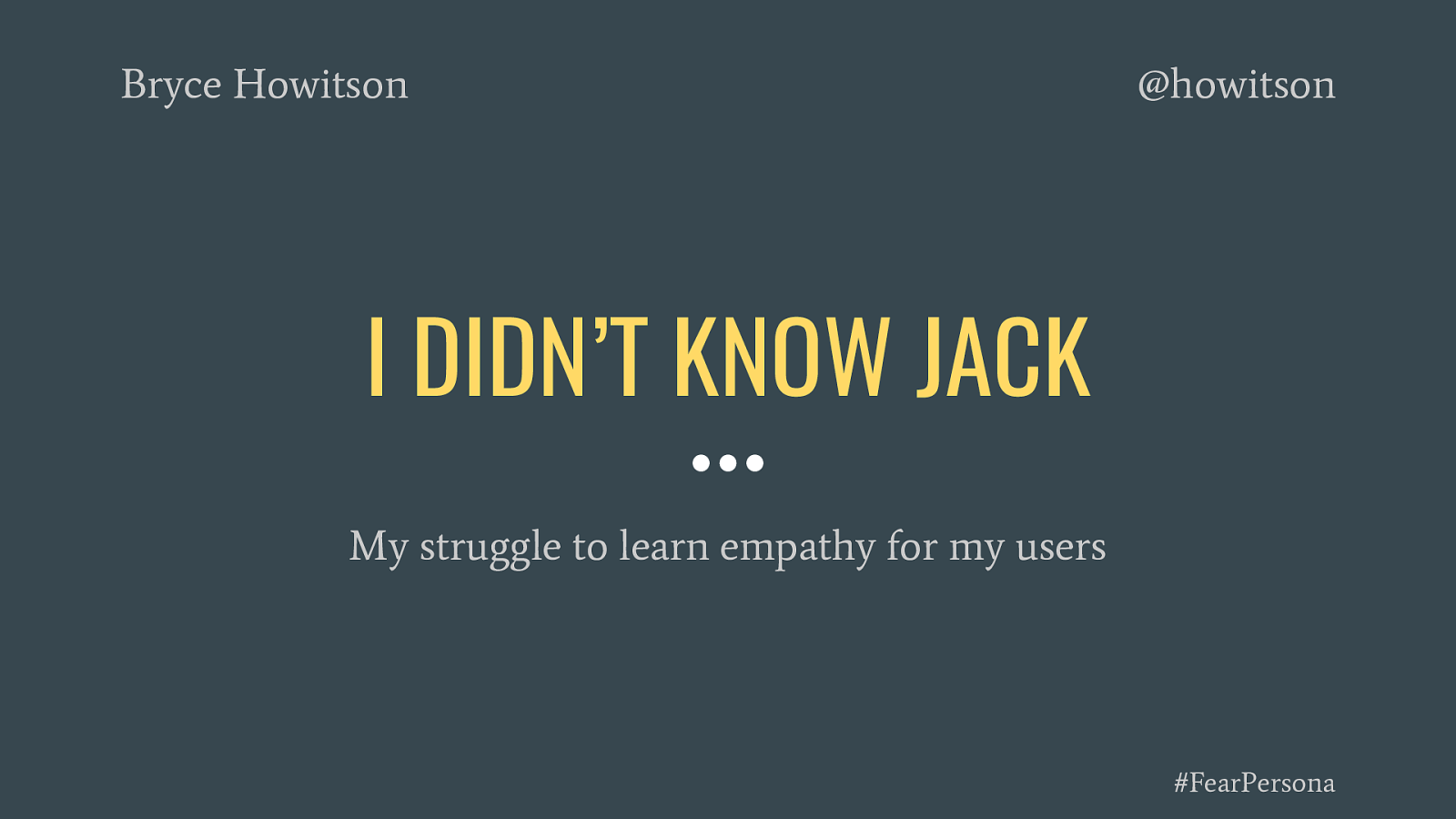 I Didn't Know Jack: Learning to empathize with my users