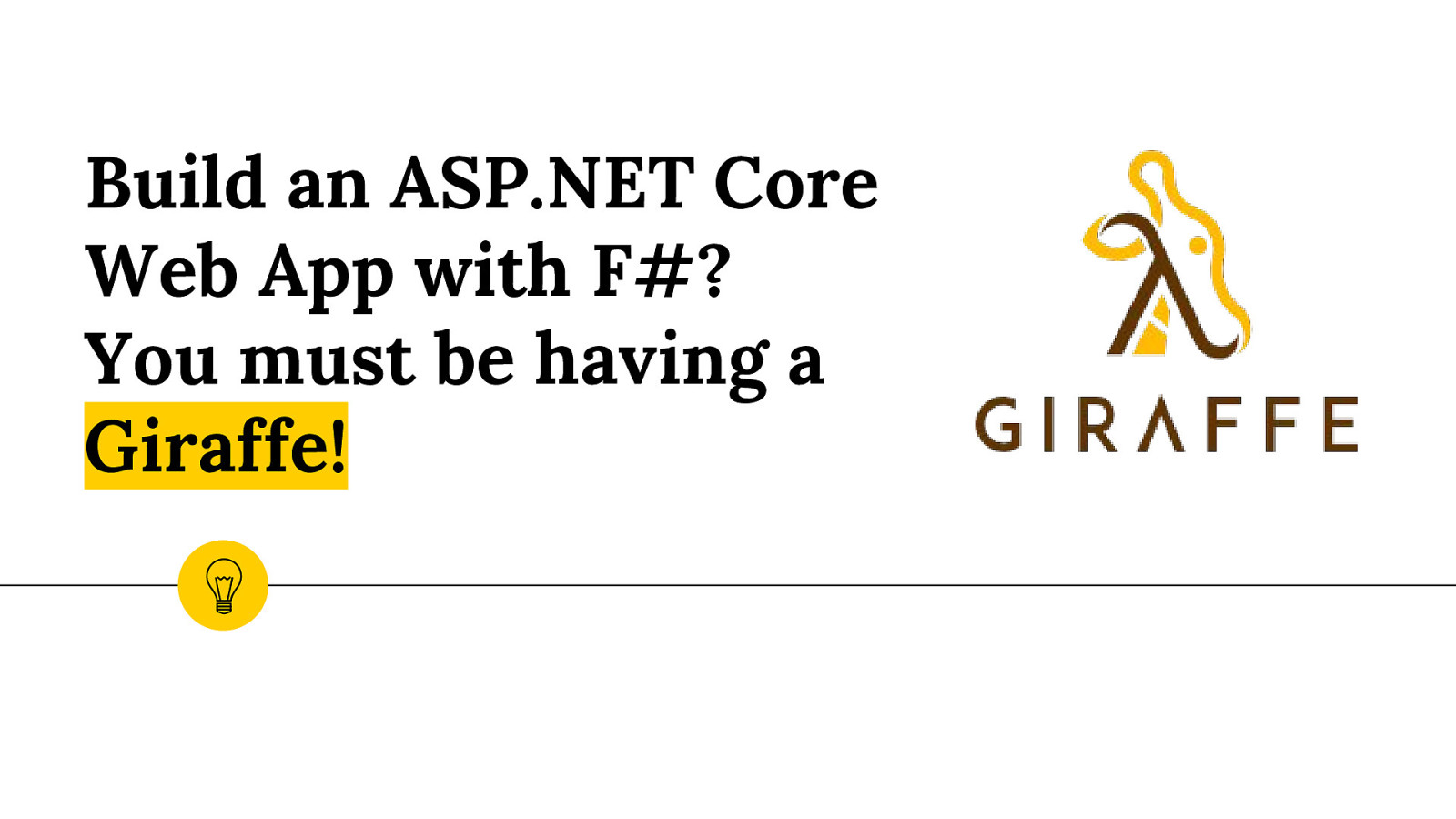 Lightning Talk: Build an ASP.NET Core Web App with F#? You must be having a Giraffe!