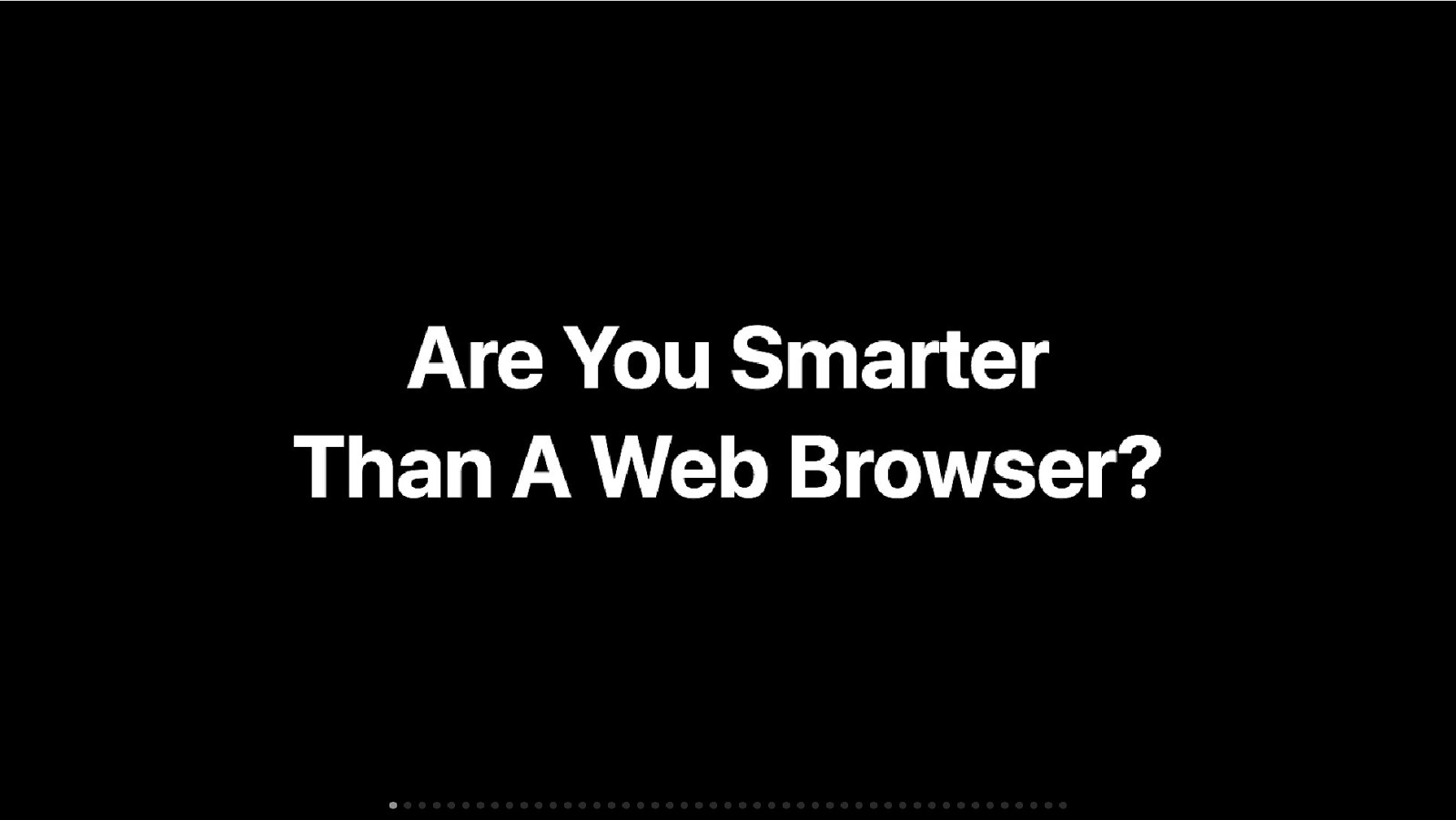 Are You Smarter Than A Web Browser?