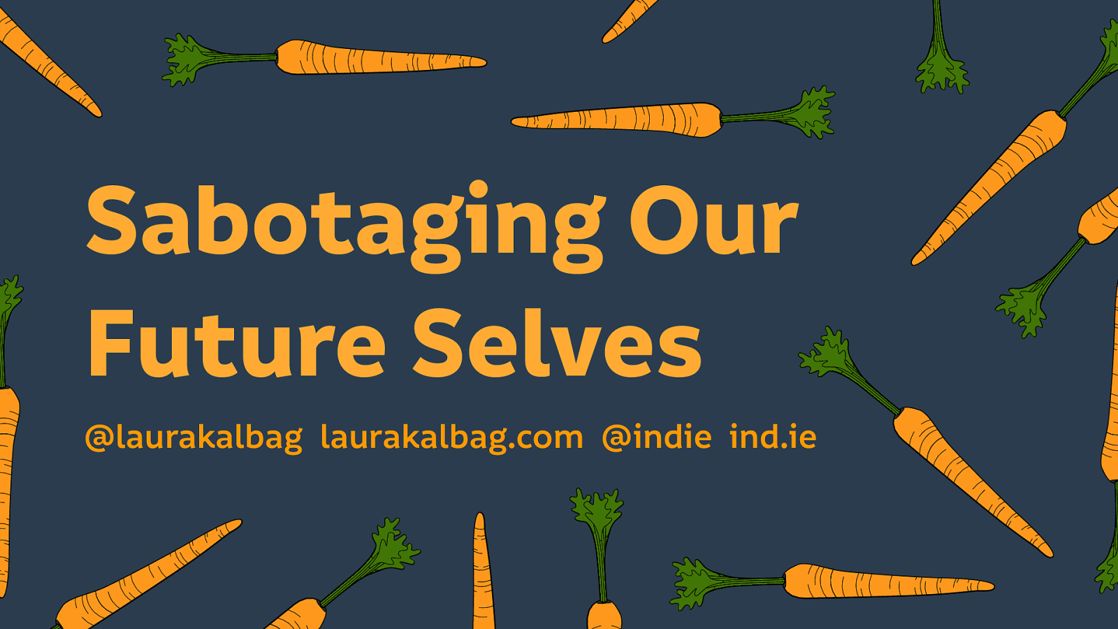 Sabotaging Our Future Selves by Laura Kalbag