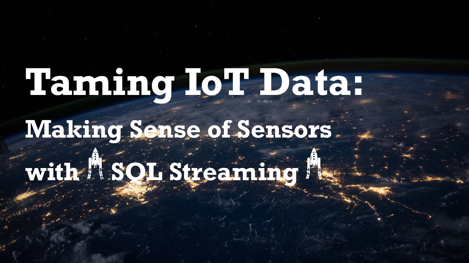 Taming IoT Data: Making Sense of Sensors with SQL Streaming