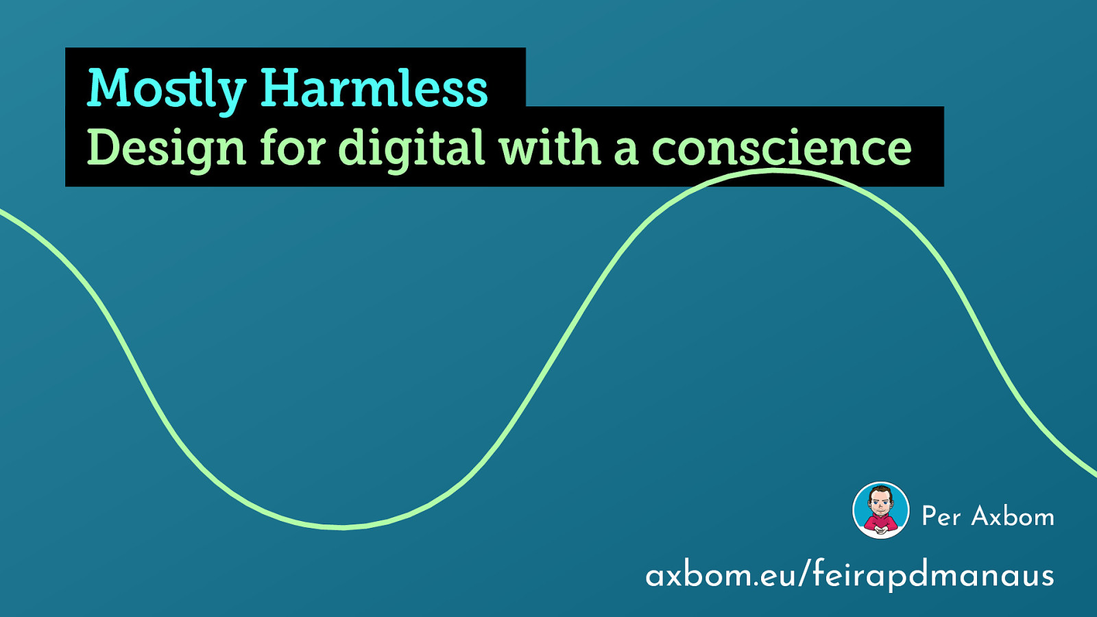 Mostly Harmless: Design for digital with a conscience