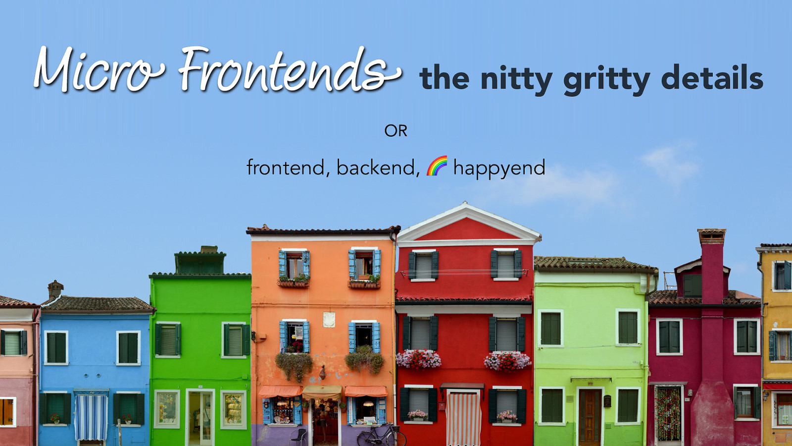 Micro Frontends - The Nitty Gritty Details or Frontend, Backend, 🌈 Happyend
