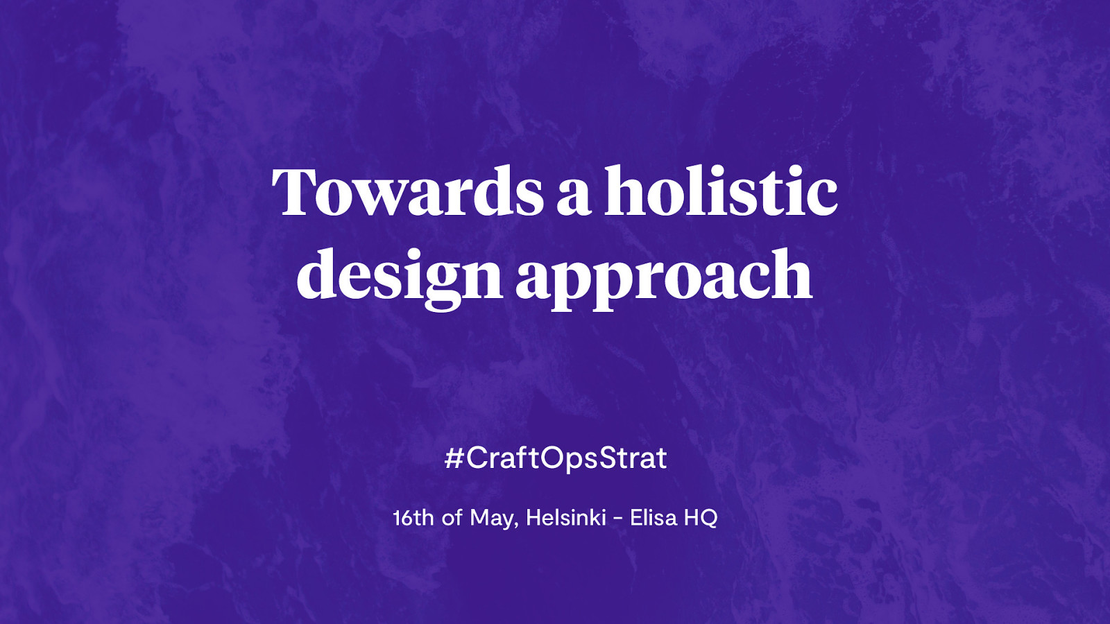 Towards a holistic  design approach