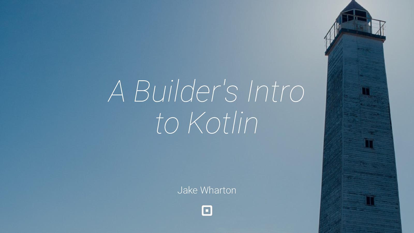 A Builder's Intro to Kotlin