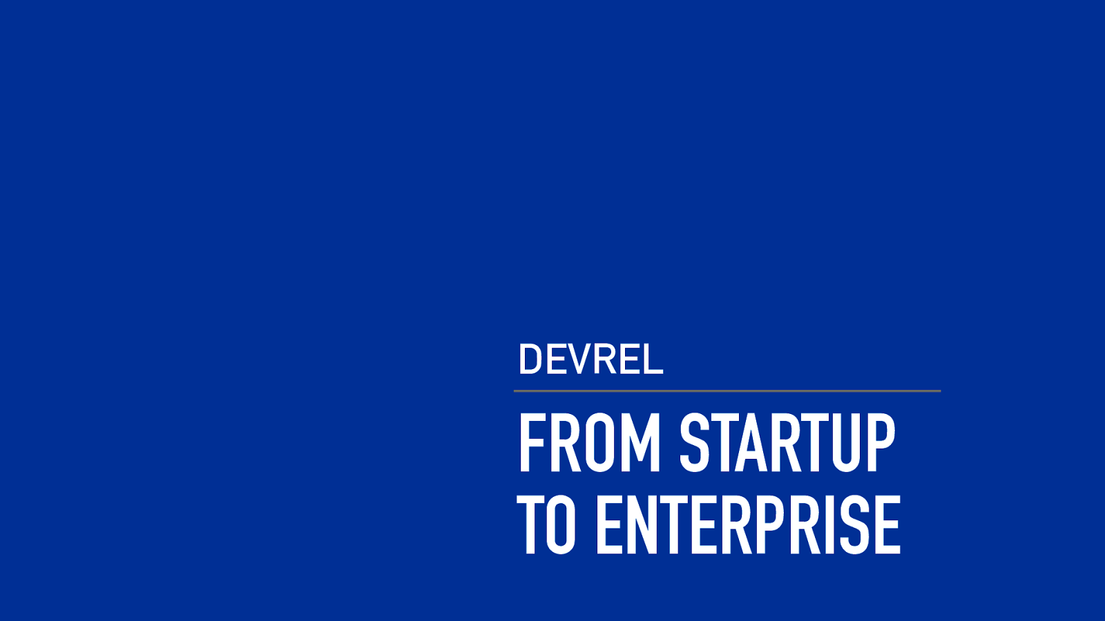 Developer Relations: From Startup to Enterprise