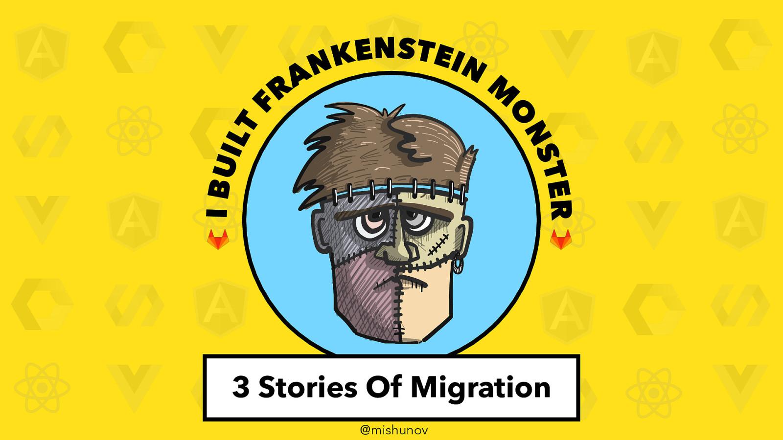 Я создал Франкенштейна: 3 истории миграции