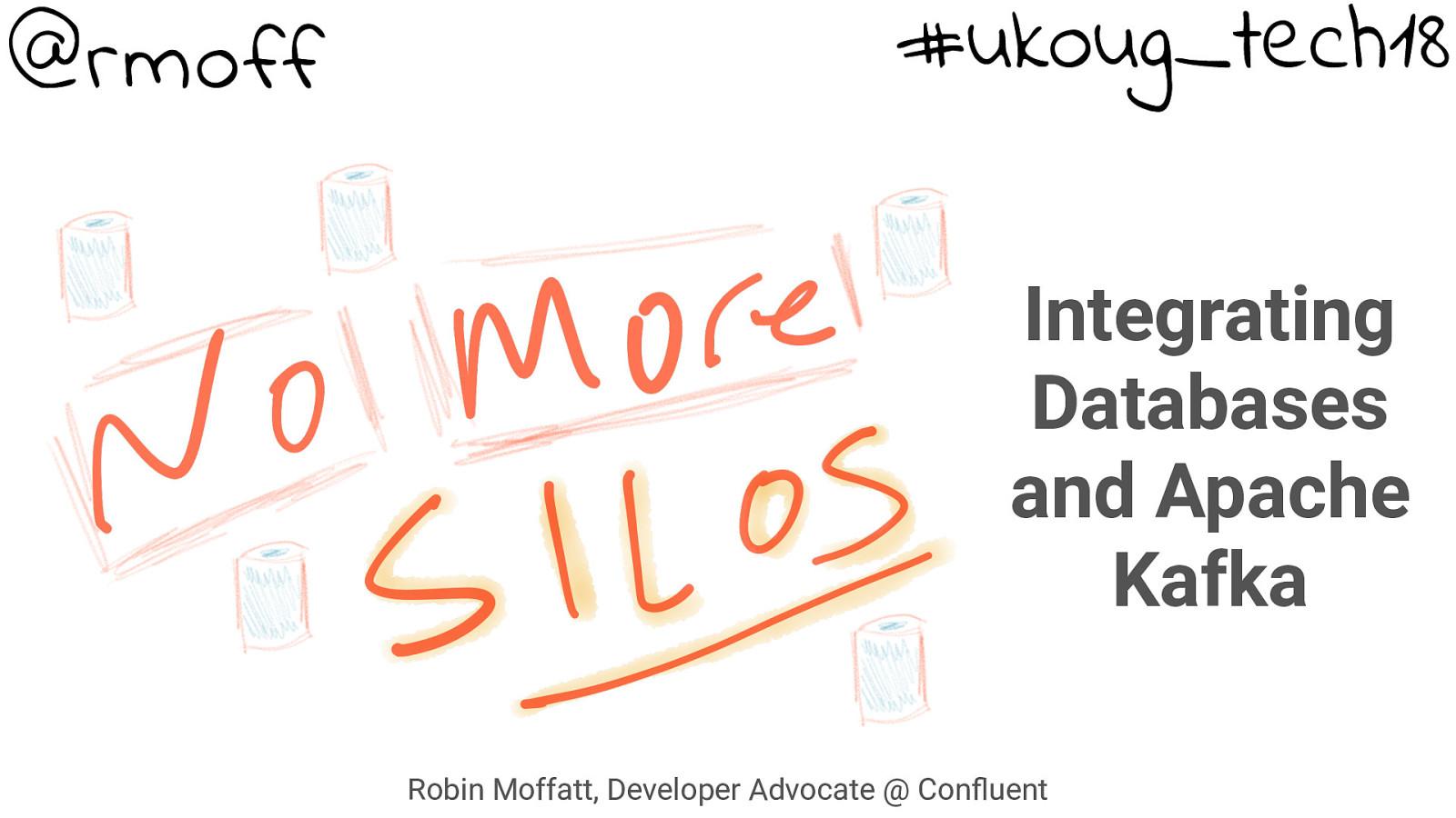 No More Silos: Integrating Databases and ApacheKafka