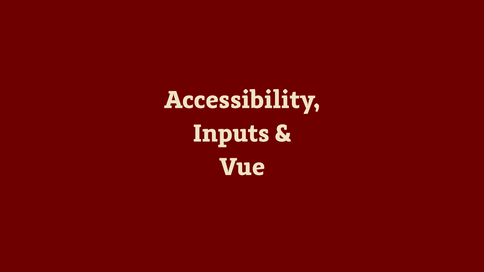 Accessibility, Inputs & Vue