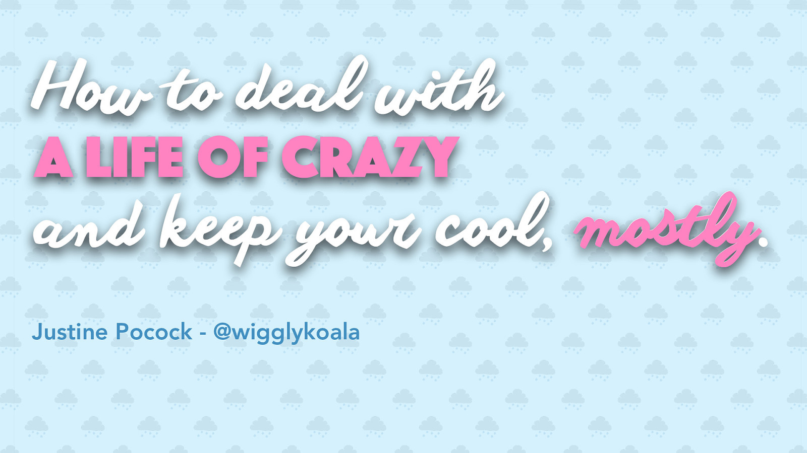 How to deal with a life of crazy and keep your cool, mostly
