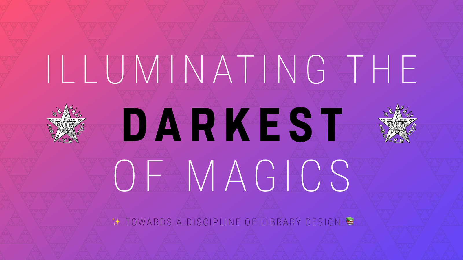 Illuminating the Darkest of Magics: Toward a Disipline of Library Design