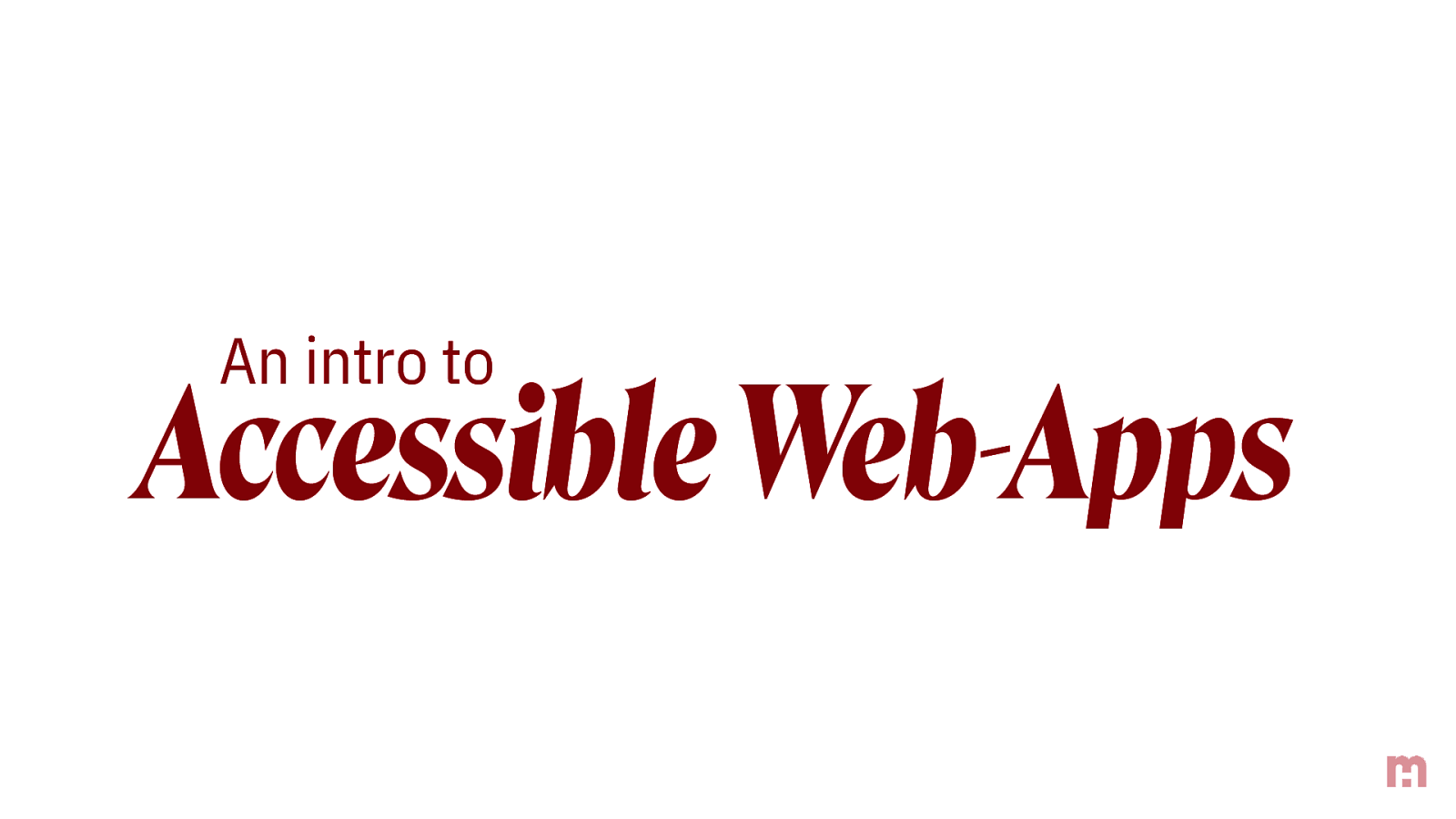 An intro to Accessible Web-Apps