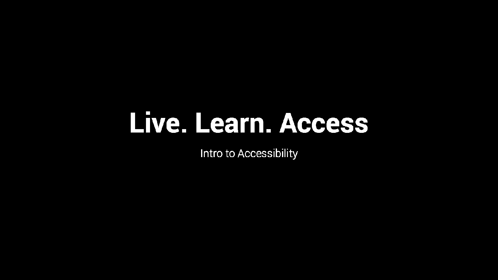 Live. Learn. Access. Intro to Accessibility