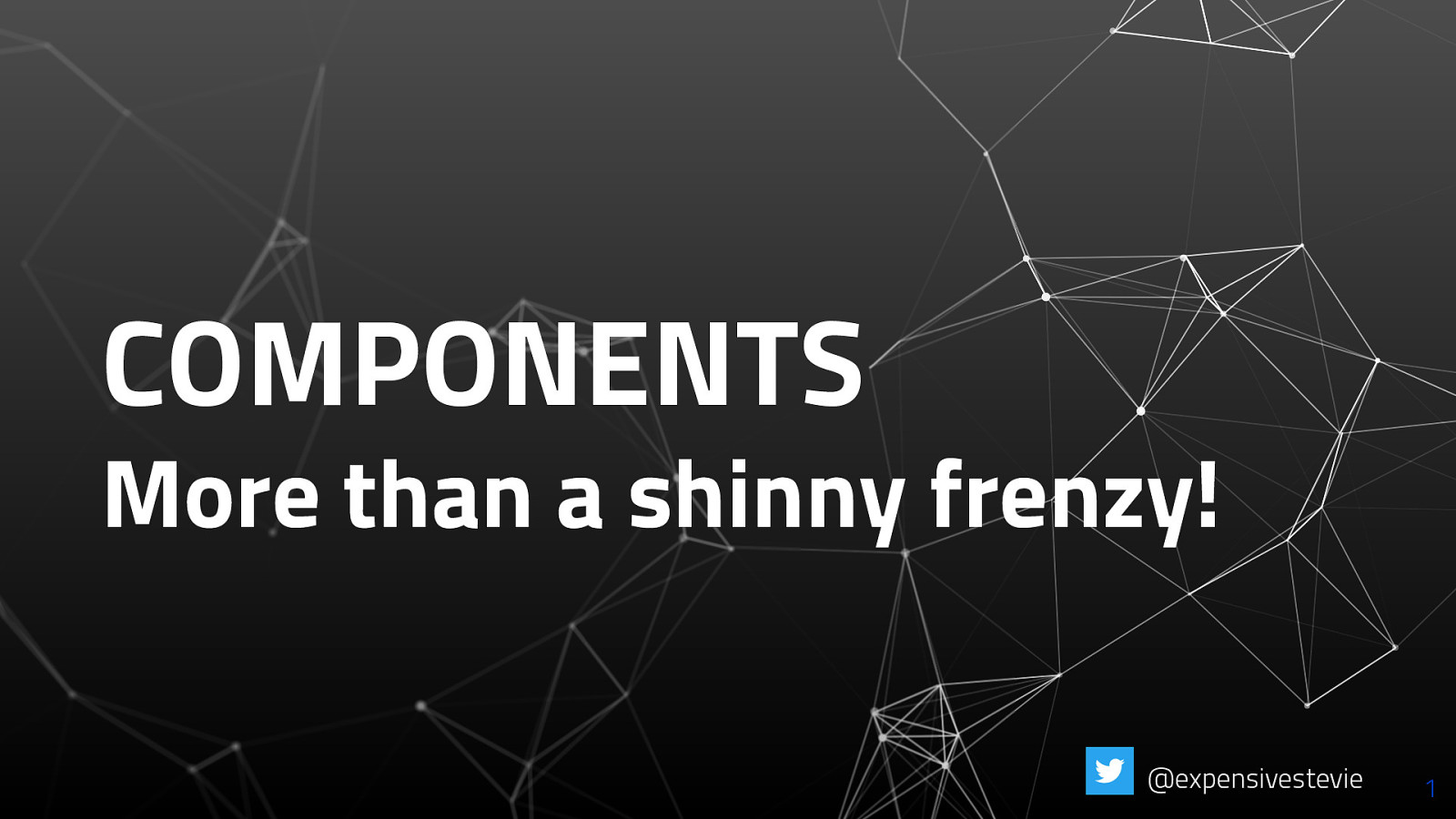 Components - more than a shinny frenzy