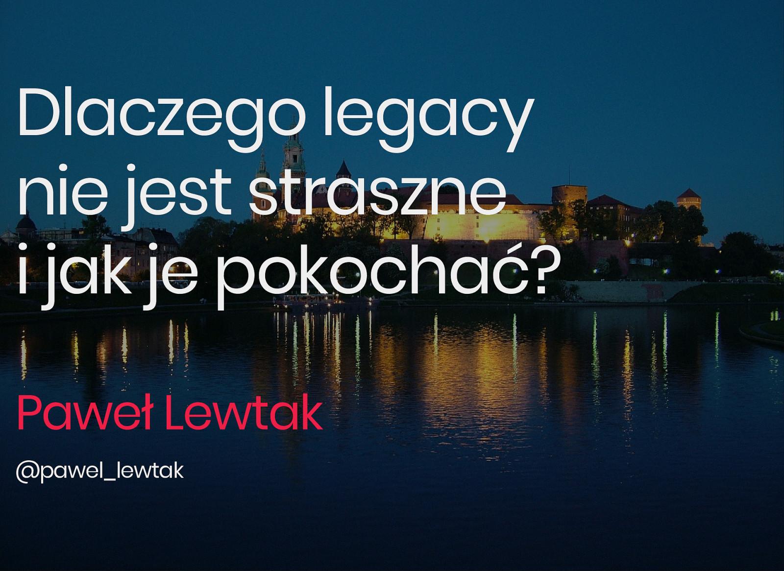 Dlaczego legacy nie jest takie straszne i jak je pokochać?