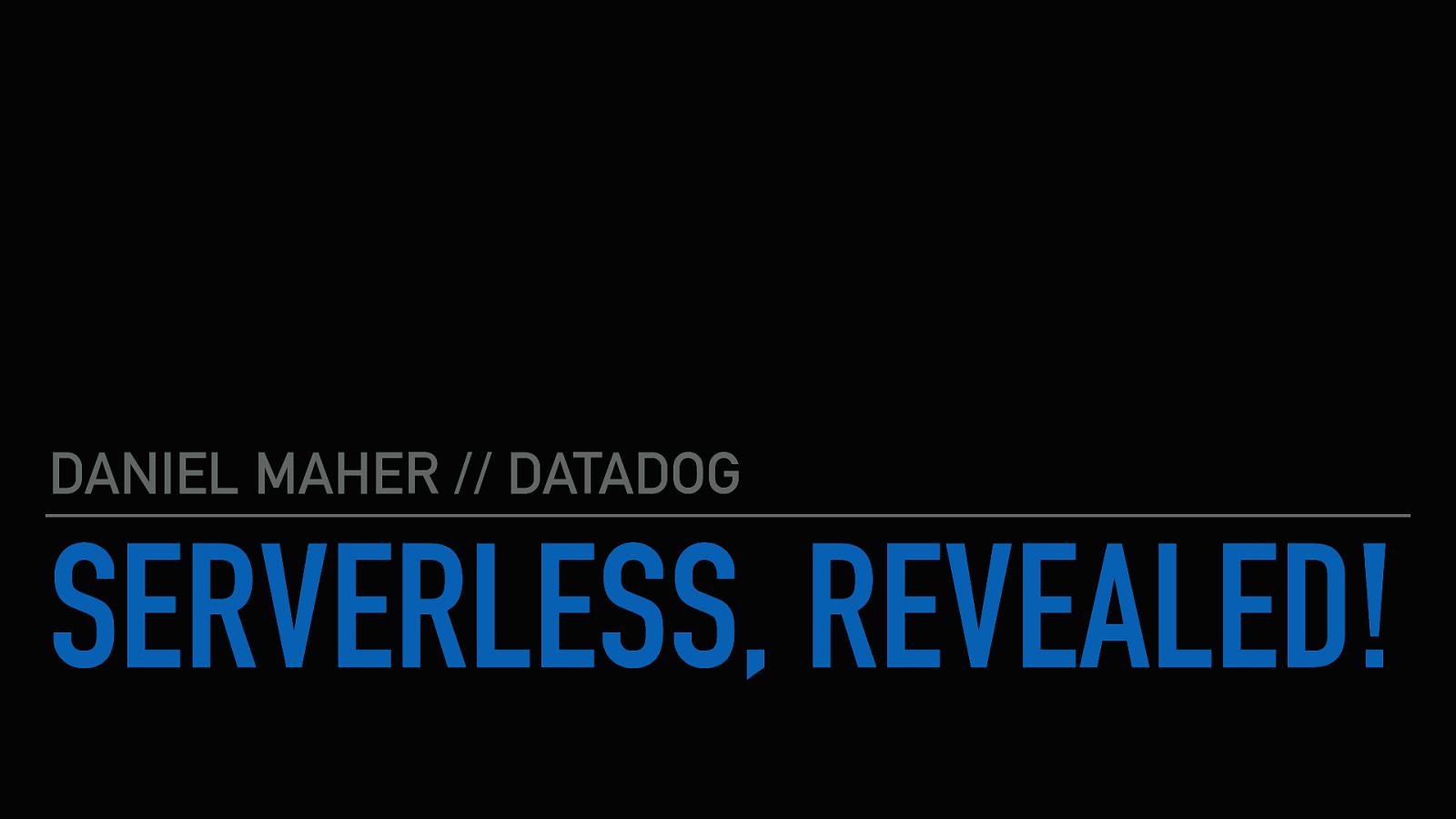 Serverless, Revealed!