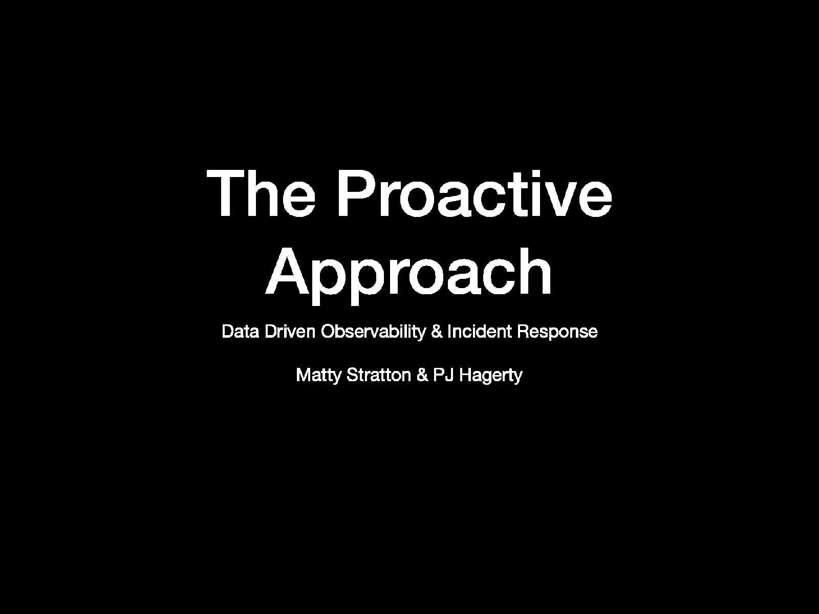The Proactive Approach: Data Driven Observability & Incident Response