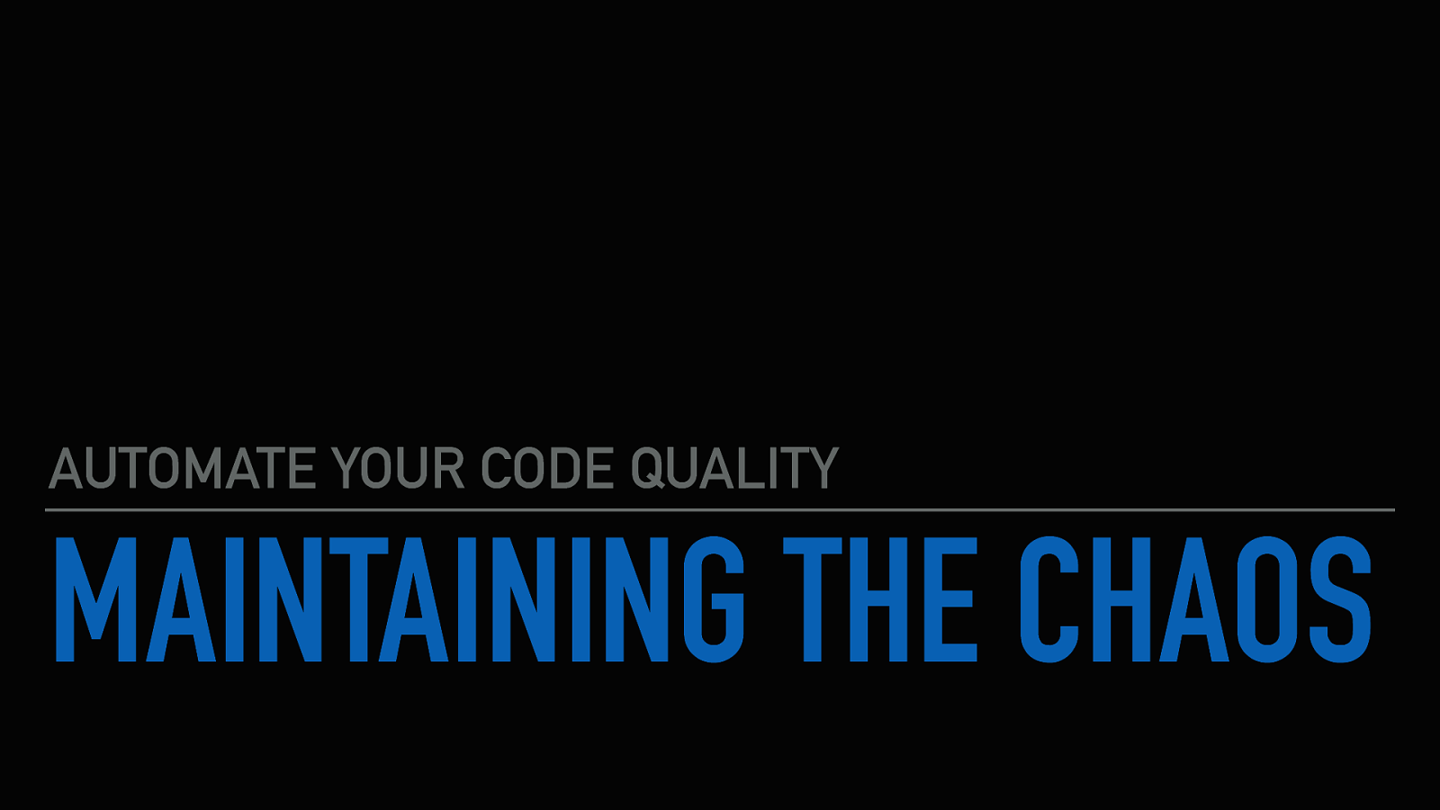Maintaining the chaos, automate your code quality