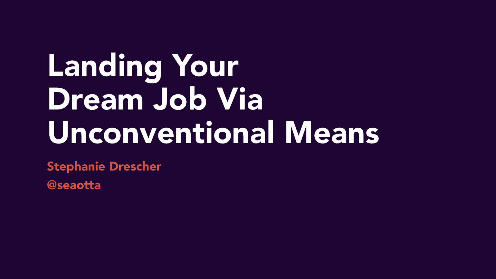 Landing Your Dream Job Via Unconventional Means