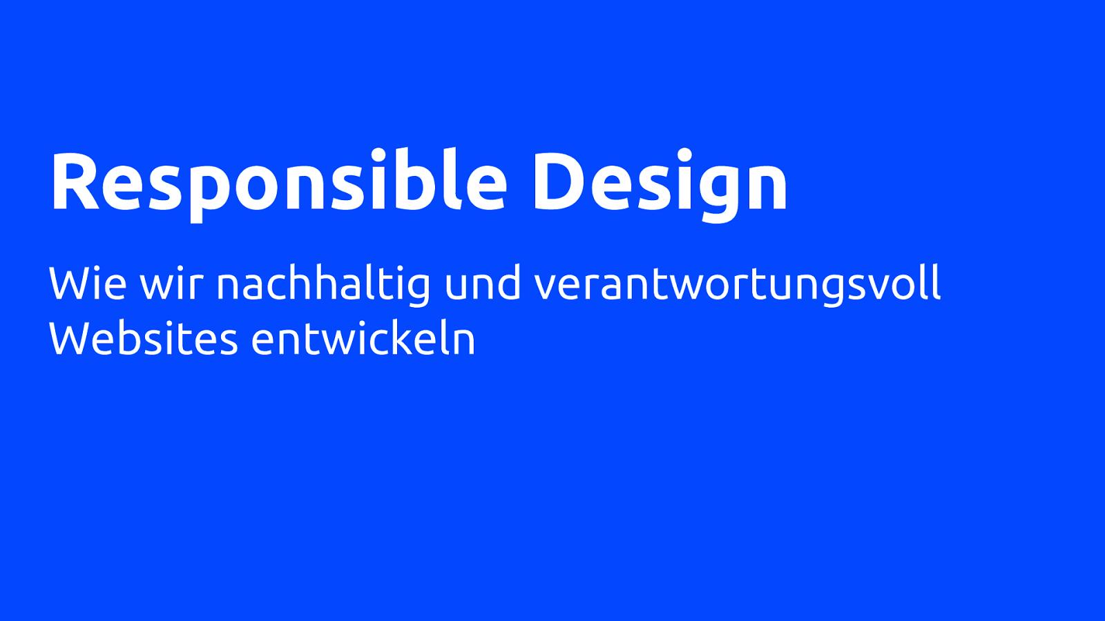 Responsible Design – Wie wir nachhaltig und verantwortungsvoll Websites entwickeln