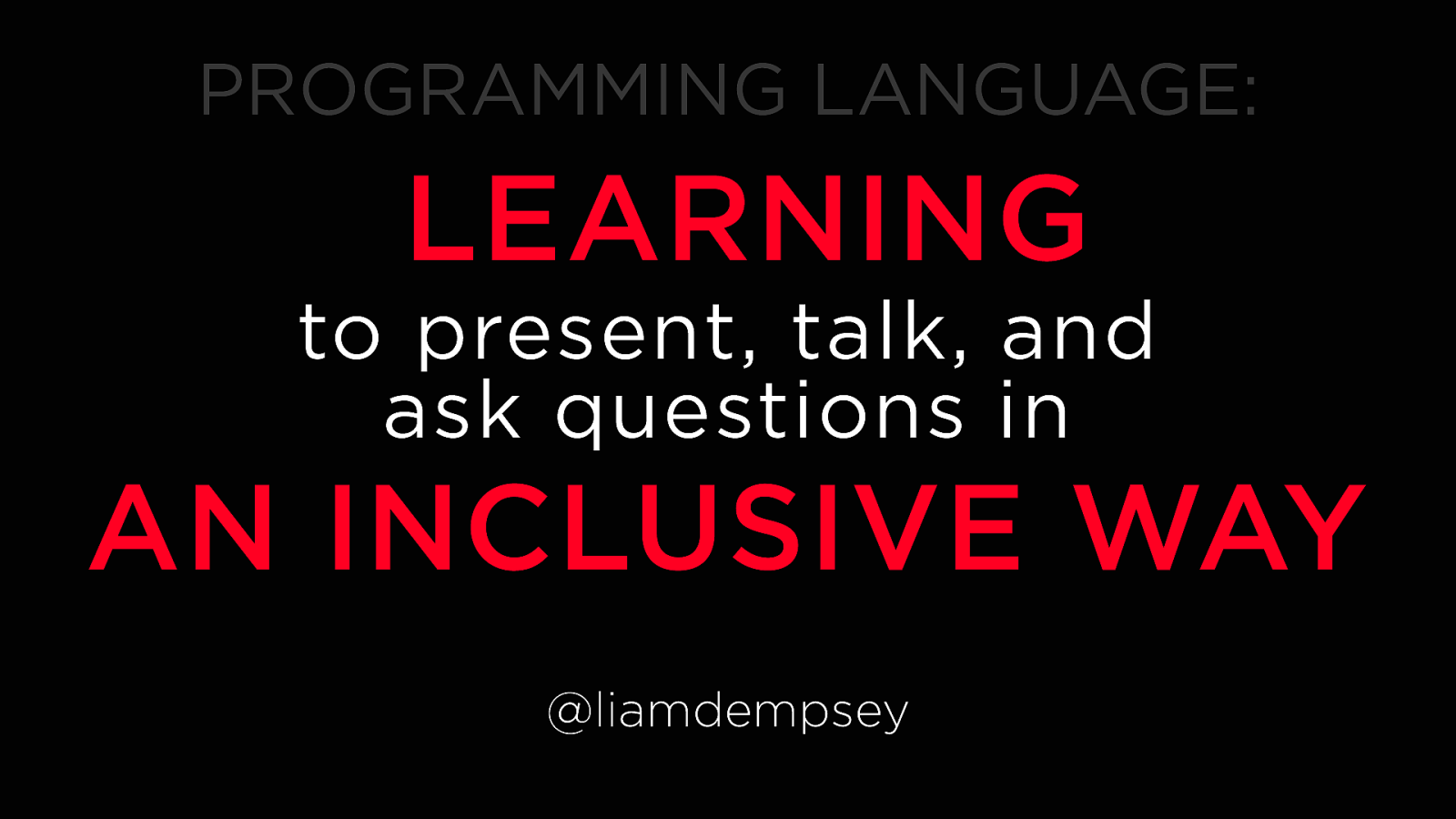 Programming Language: Learning to Present, Talk, and Ask Questions in an Inclusive Way