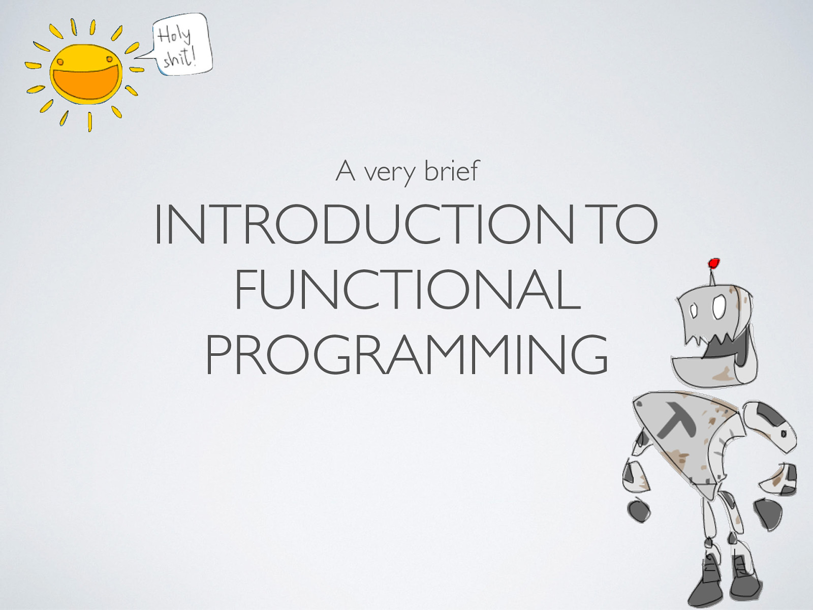 A (very brief) into to Functional Programming