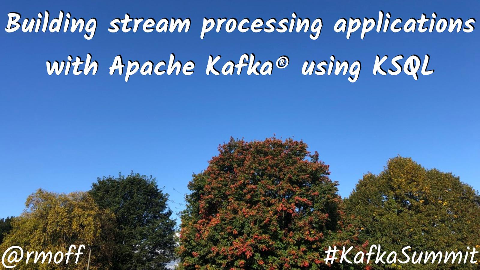 Building stream processing applications for Apache Kafka using KSQL