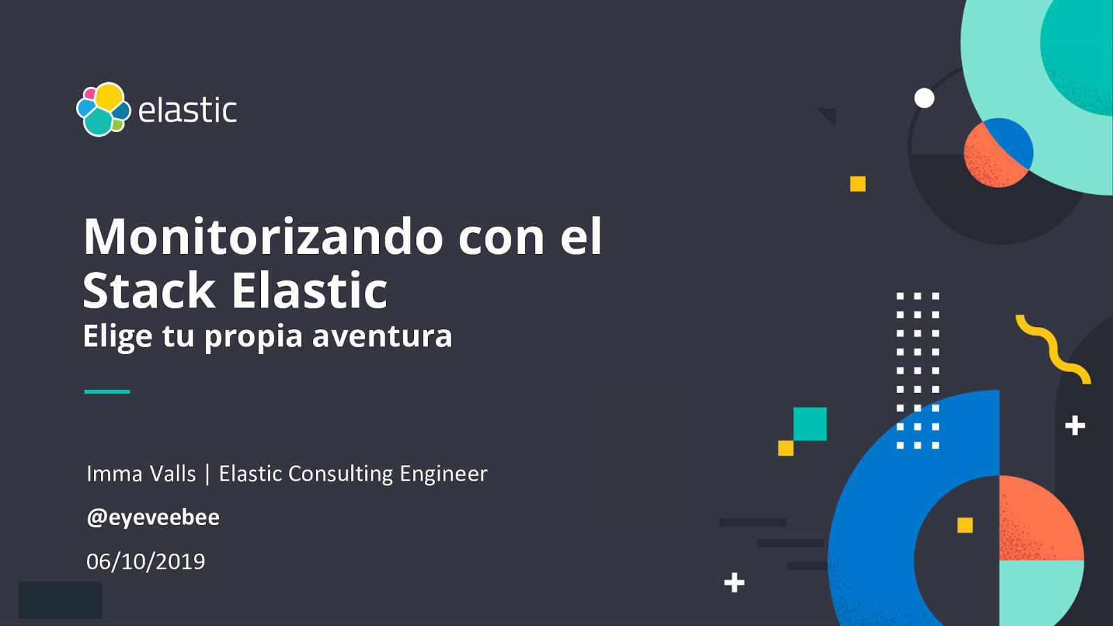 Monitorizando con el Stack Elastic: Elige tu propia aventura!