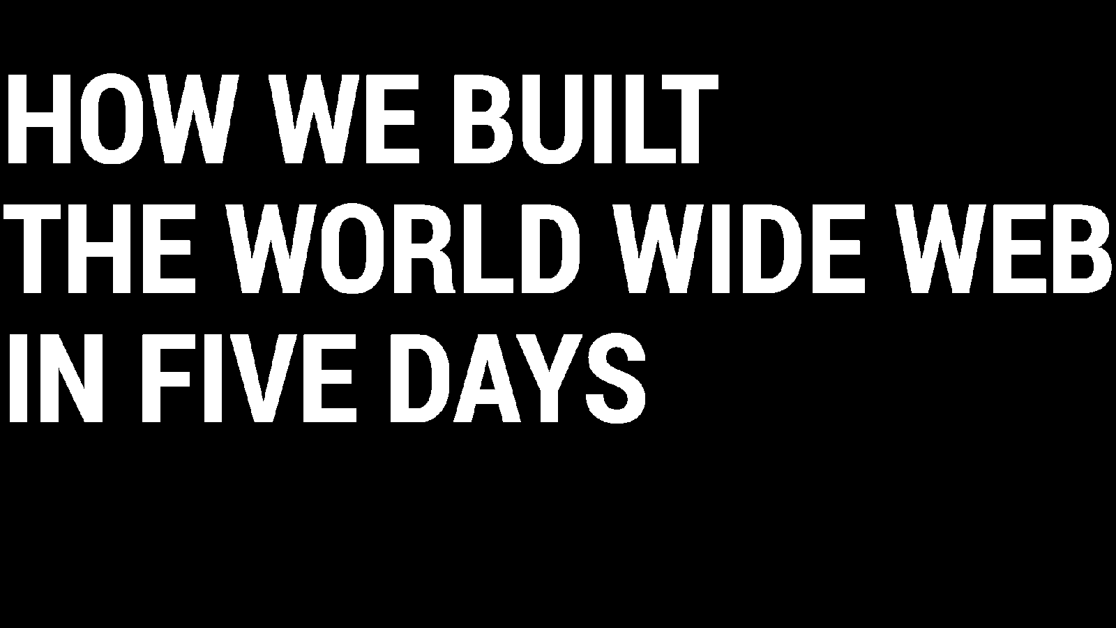 How We Built The World Wide Web In Five Days