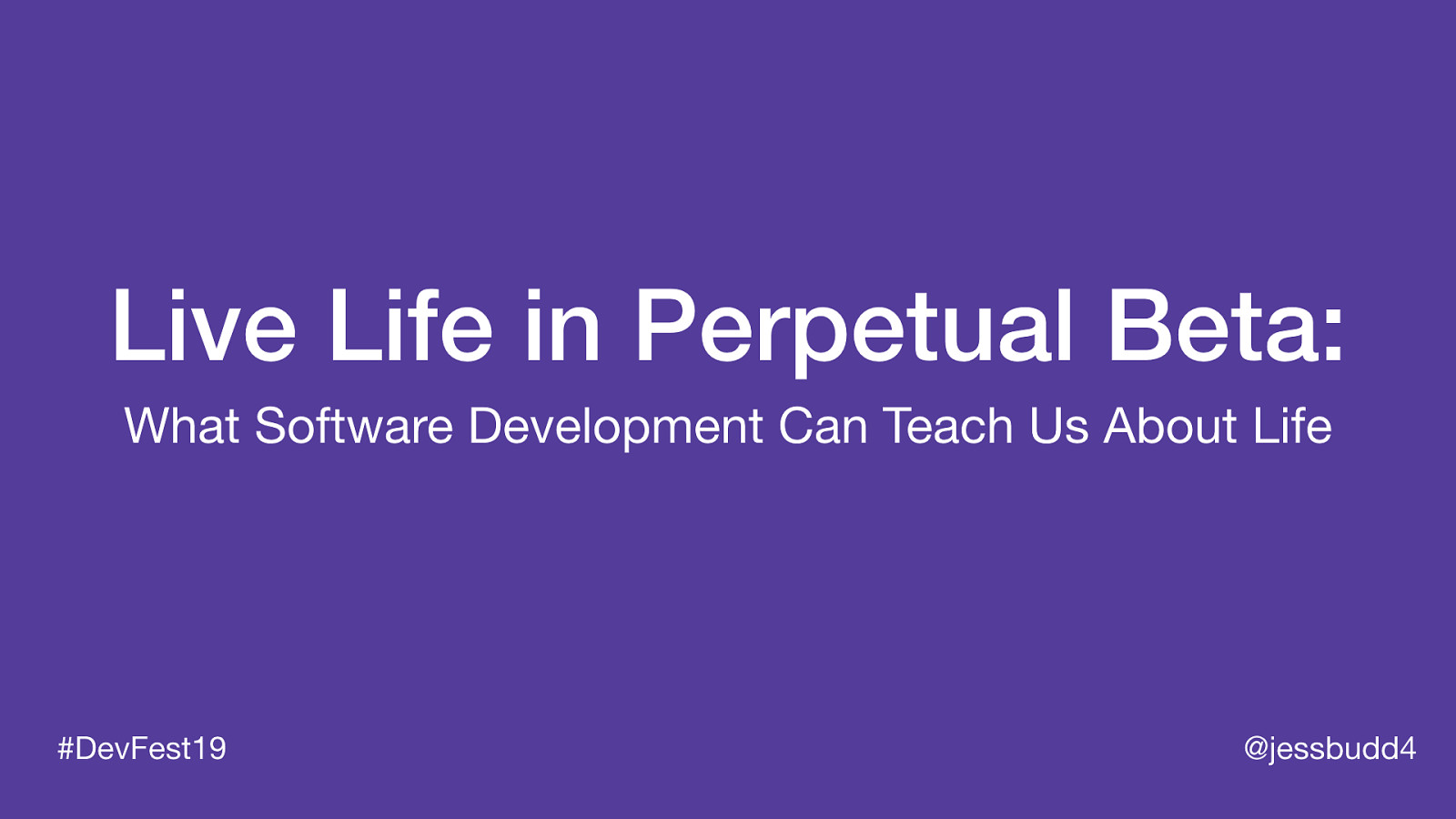 Live Life in Perpetual Beta: What software development can teach us about life
