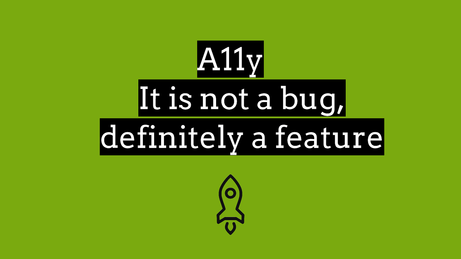 A11y is not a bug, definitely a feature