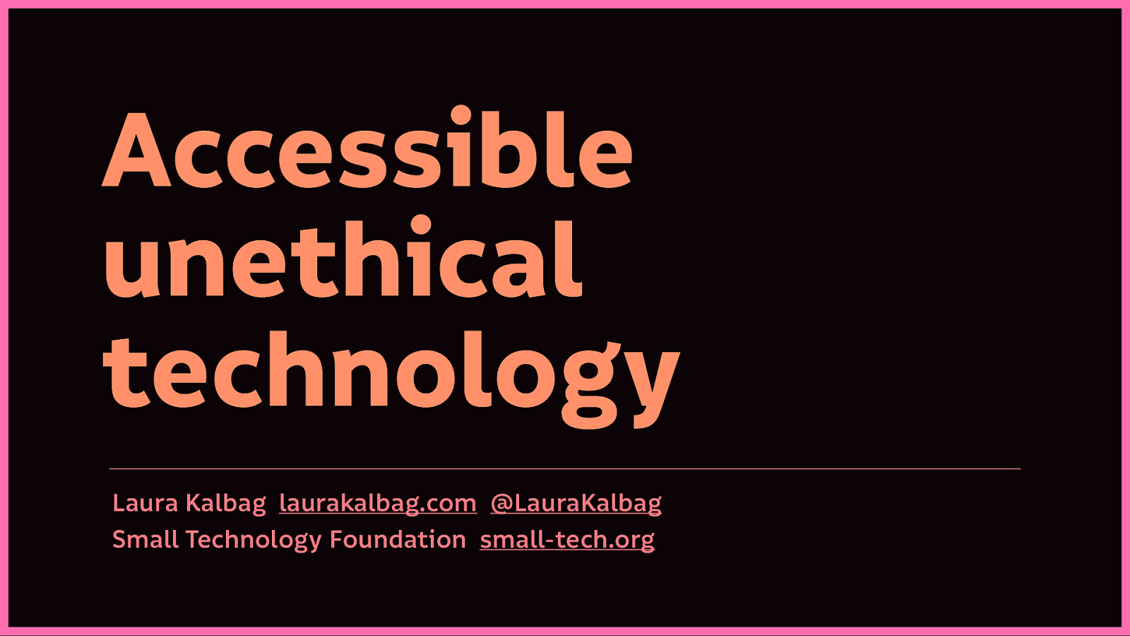 Accessible unethical technology