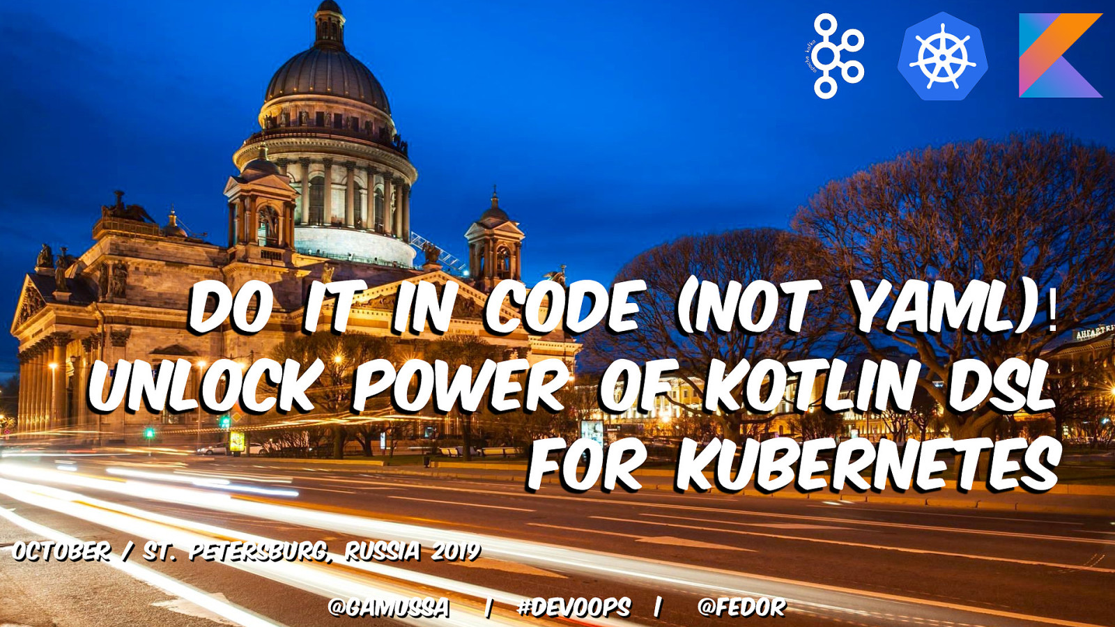 Do it in code (not YAML)! Unlock power of Kotlin DSL for Kubernetes