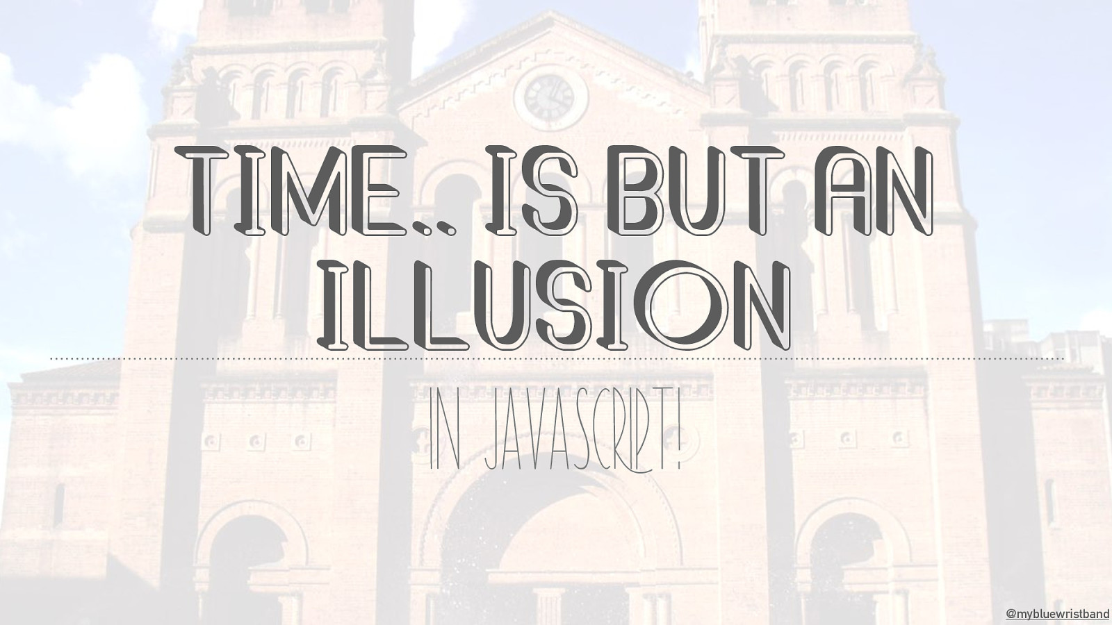 Time is But an Illusion… in JavaScript!