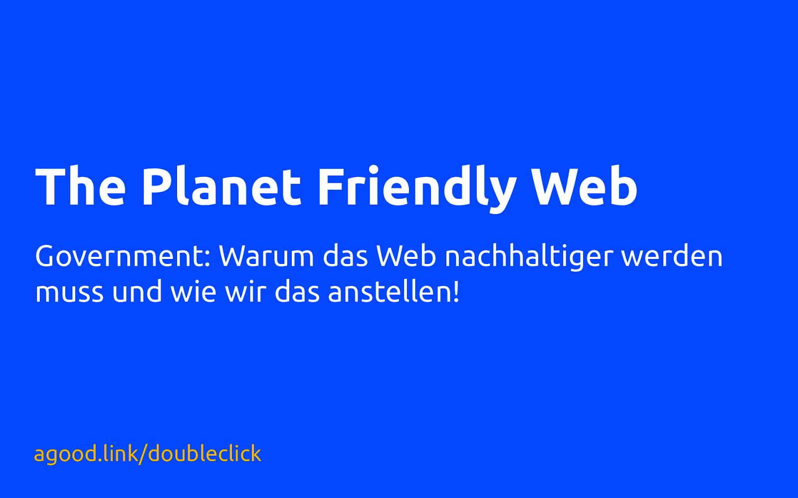 Warum unser Web nachhaltiger werden muss und wie wir das anstellen! (Government)