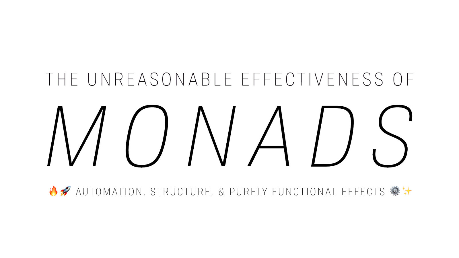 The Unreasonable Effectiveness of Monads