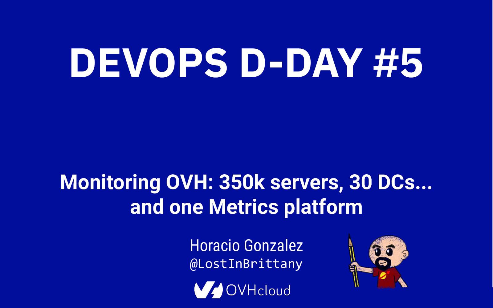 Monitoring OVH : 300K serveurs, 27 DCs une plateforme de métriques unique