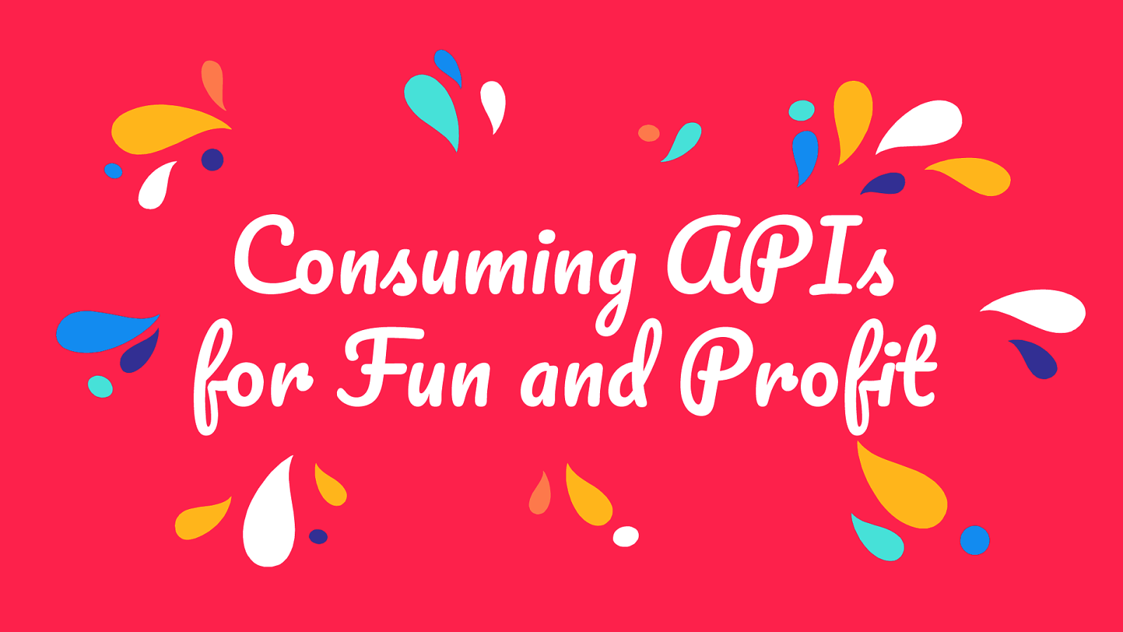 Consuming APIs for Fun and Profit