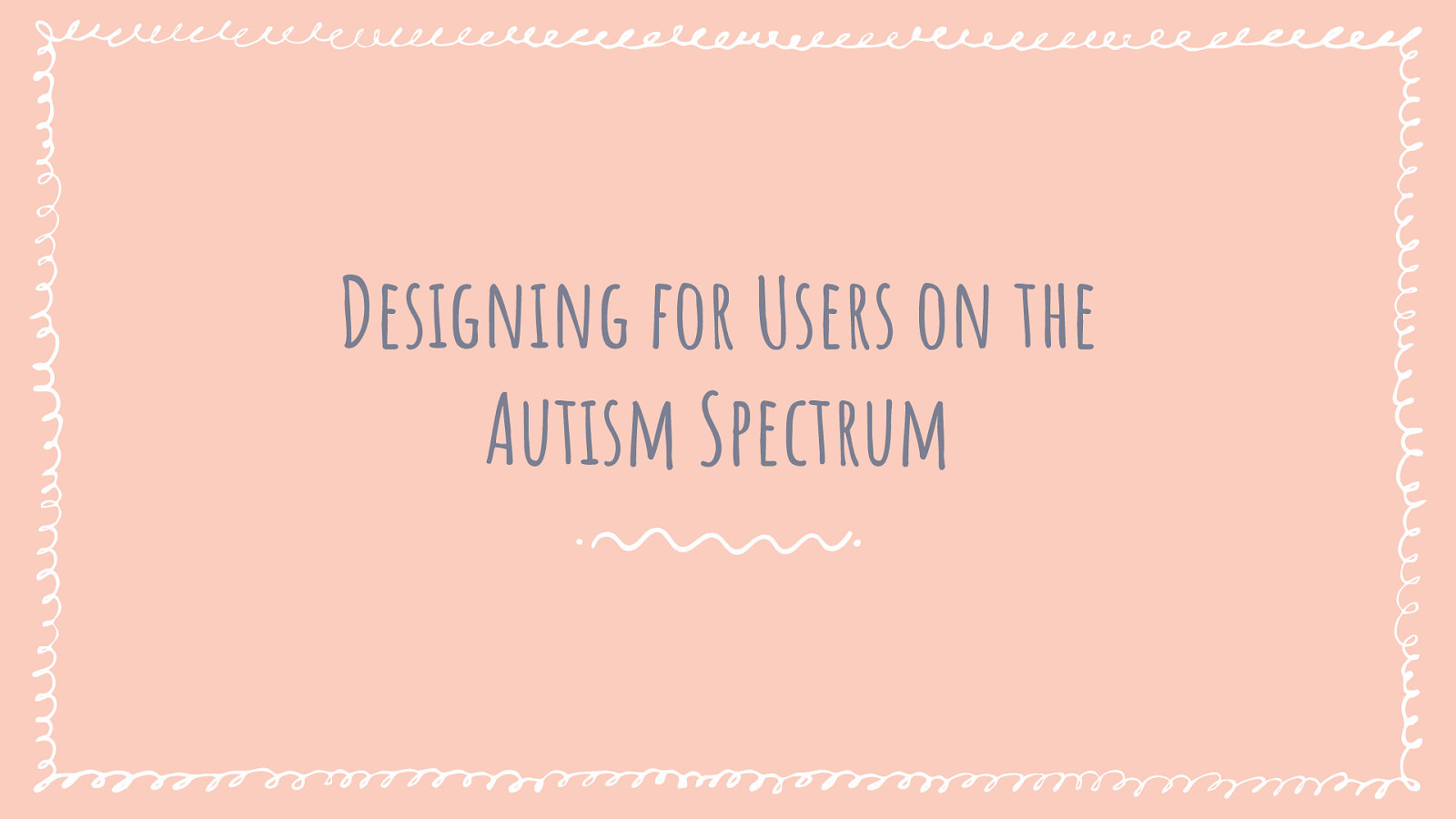 Designing for Users on the Autism Spectrum