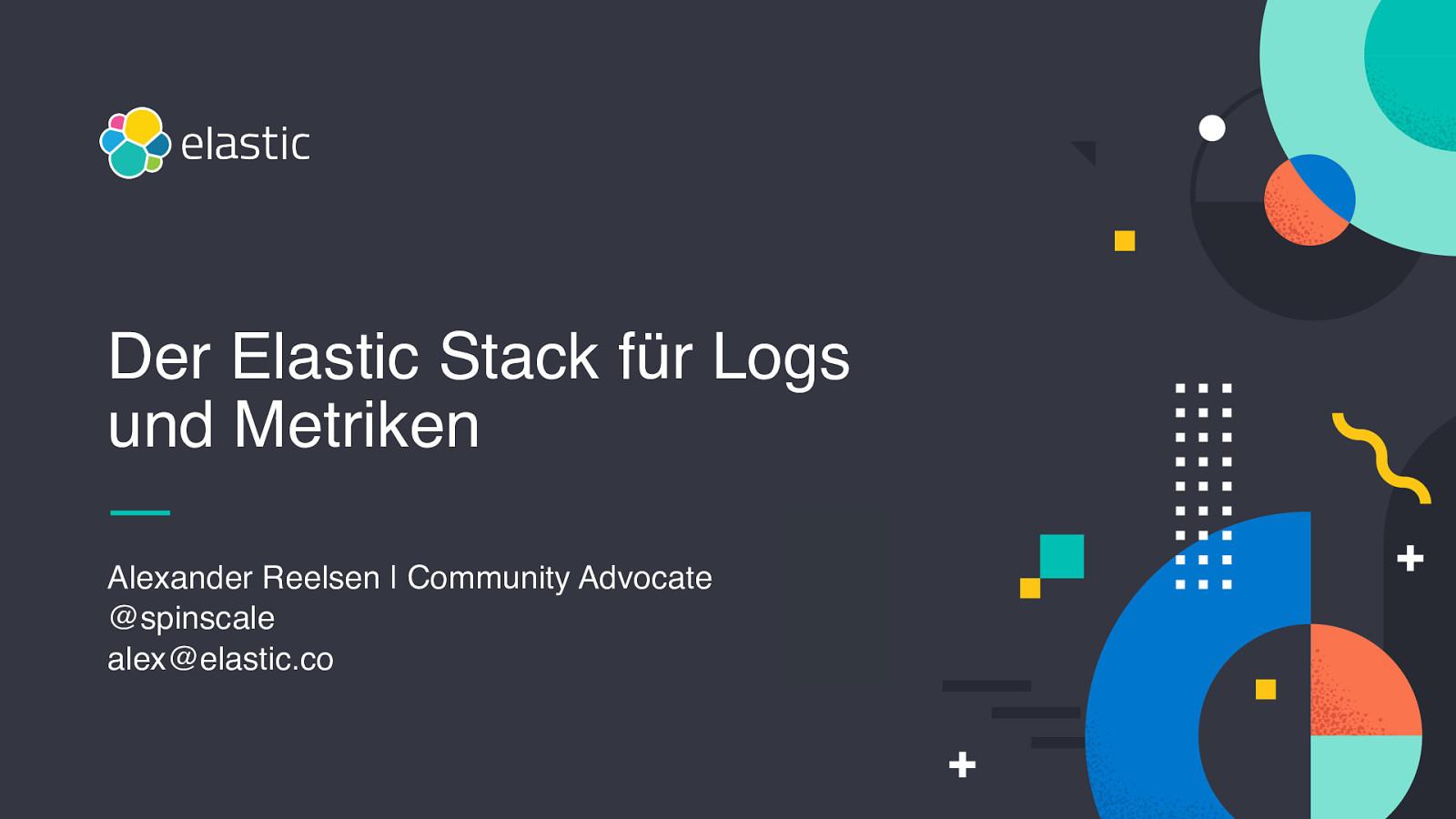 Der Elastic Stack für Logs und Metriken