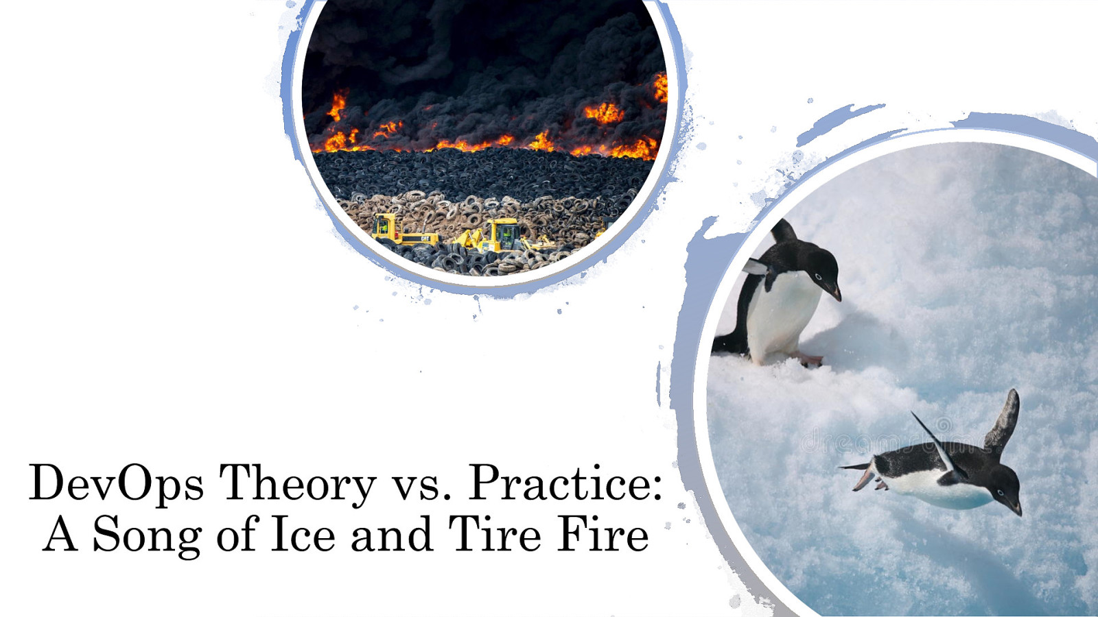 DevOps Theory vs. Practice: A Song of Ice and TireFire