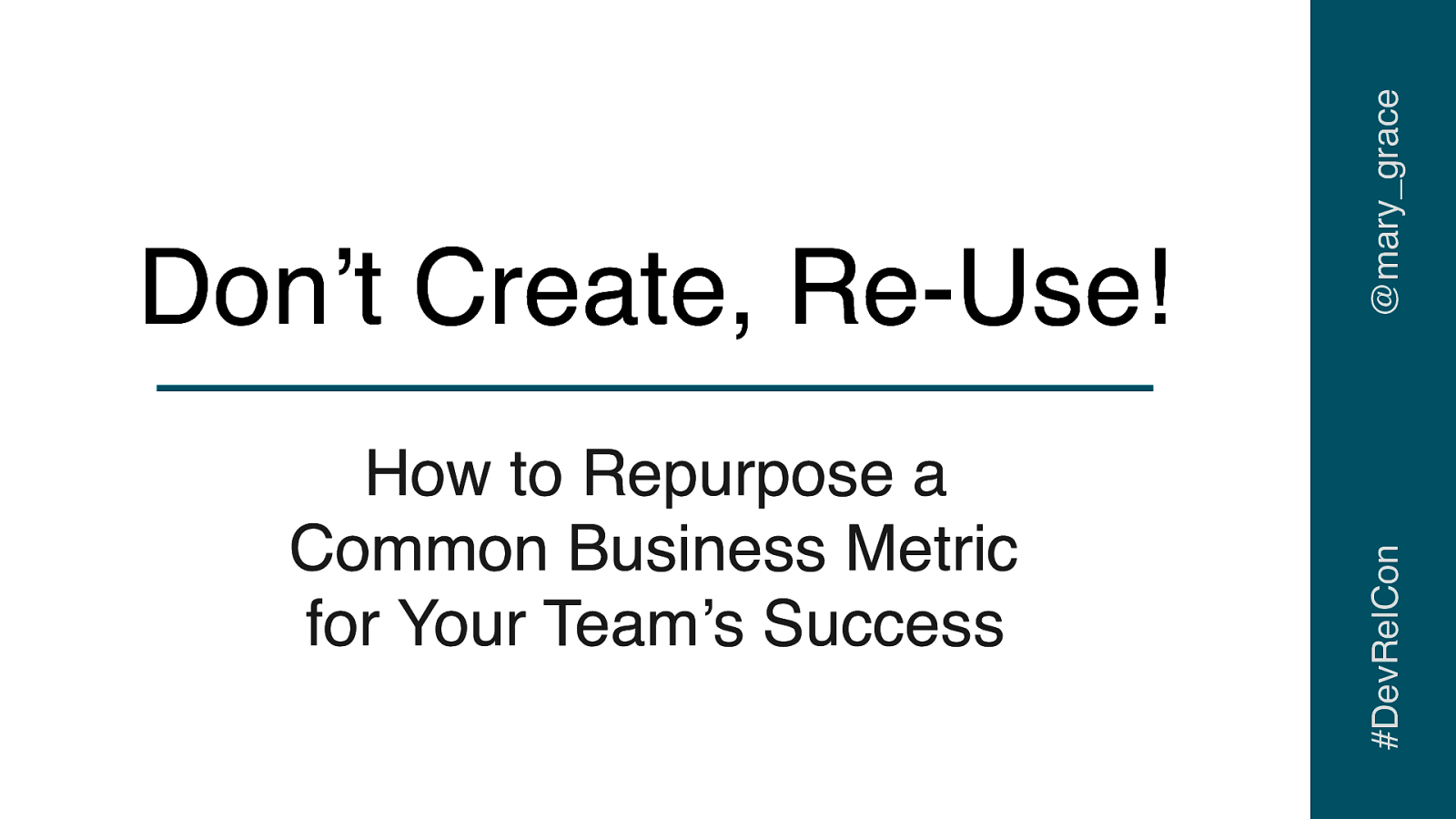 Don't Create; Re-use! How to Repurpose a Common Business Metric for Your Team's Success